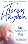 Torey Hayden's book Just Another Kid is not just another book.  Though each page turns on the mysteries of emotional disturbance, sex, alcoholism, violence and crime of all dimensions, the reader emerges from the experience convinced the world can be loving, caring, warm and orderly.